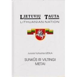 Lietuvių tauta. Sunkūs ir viltingi metai/ J. V. Uzdila