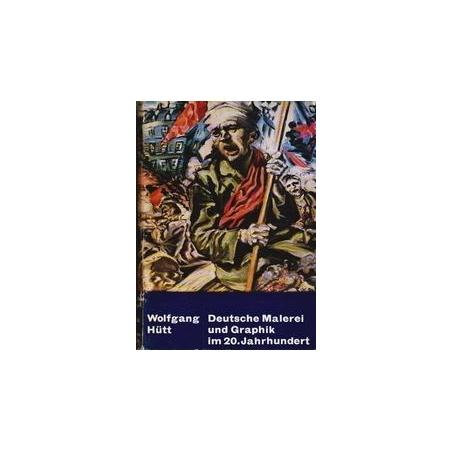 Deutsche Malerei und Graphik im 20. Jahrhundert/ Wolfgang Hutt