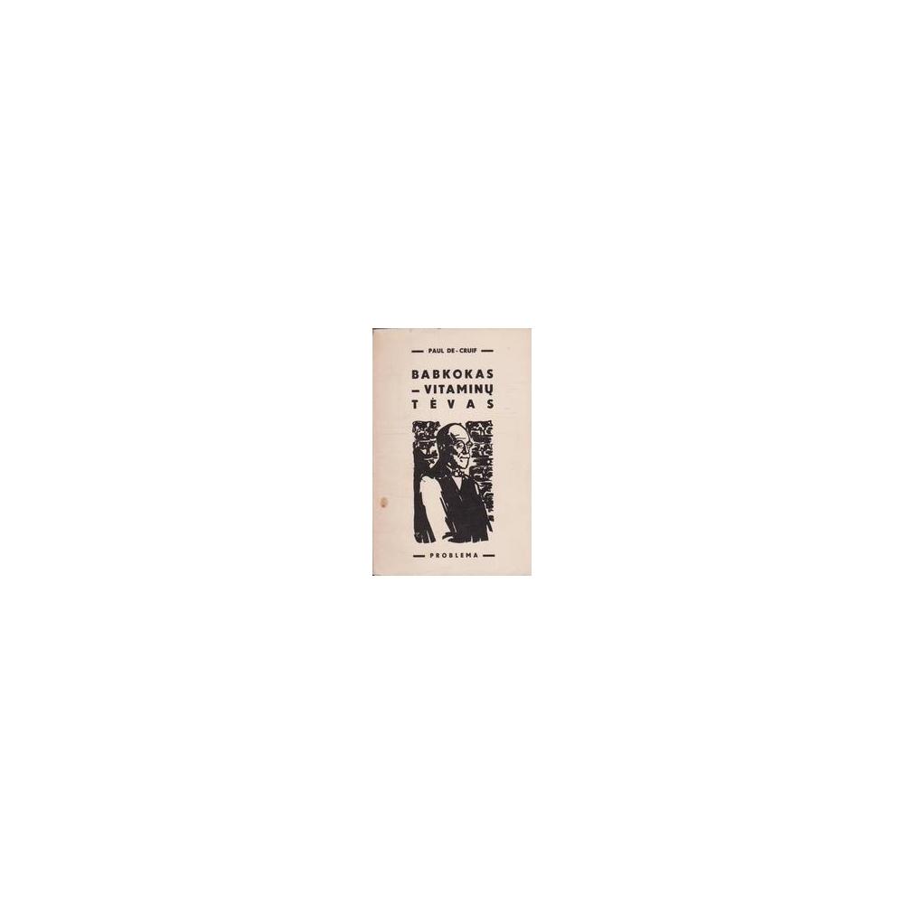 Babkokas - vitaminų tėvas/ Paul De Kruif