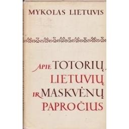 Apie totorių, lietuvių ir maskvėnų papročius/ Lietuvis Mykolas