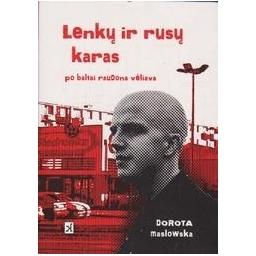 Lenkų ir rusų karas po baltai raudona vėliava/ Maslowska D.