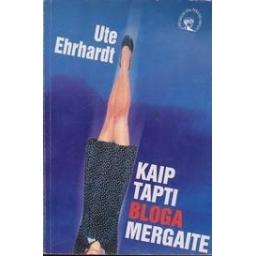 Kaip tapti bloga mergaite/ Ehrhardt U.