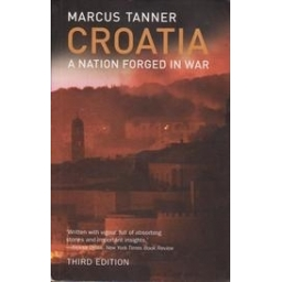 Croatia: A Nation Forged in War/ Tanner M.