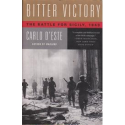 Bitter Victory: The Battle for Sicily/ Carlo D'Este