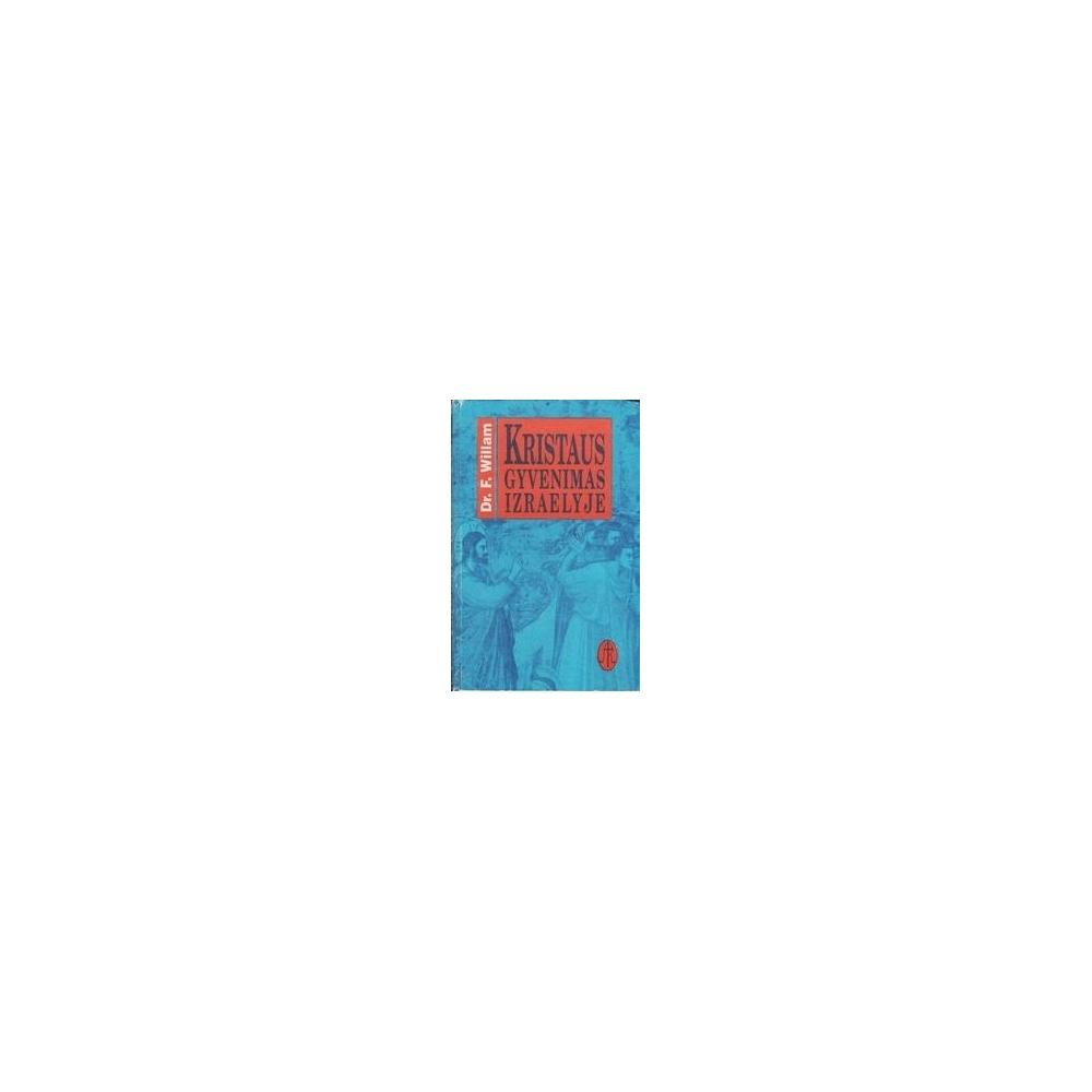 Kristaus gyvenimas Izraelyje/ Willam Dr. F.