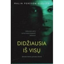 Didžiausia iš visų/ M. Persson Giolito