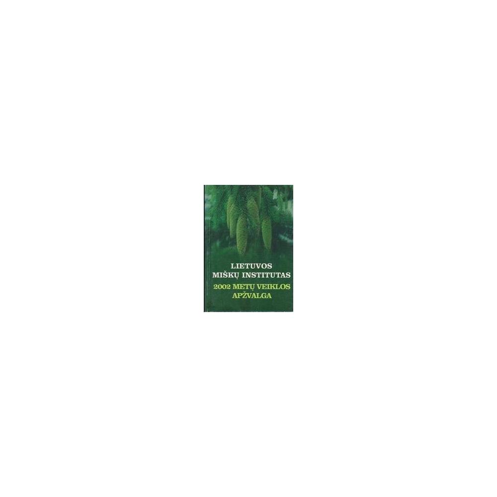Lietuvos miškų institutas. 2002 metų veiklos apžvalga/ Mikšys V.