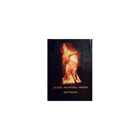 Ugnies skulptūrų magija / Plioplienė Eglė