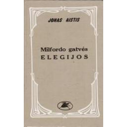Milfordo gatvės elegijos/ Aistis J.