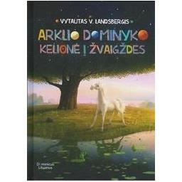 Arklio Dominyko kelionė į žvaigždes/ Landsbergis V. V.