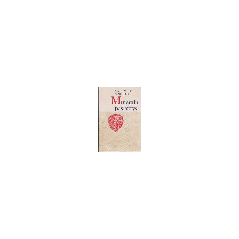 Mineralų paslaptys/ Kartavičius A., Žiedelis A.