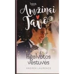 Išgalvotos vestuvės. Amžinai tavo (3 knyga)/ Laurence A.