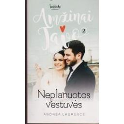 Neplanuotos vestuvės. Amžinai tavo (2 knyga)/ Laurence A.