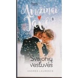 Svajonių vestuvės. Amžinai tavo (1 knyga)/ Laurence A.