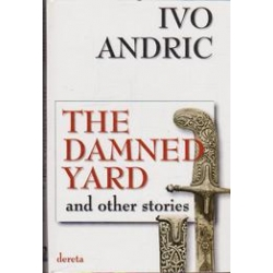 The damned yard and other stories/ Andric I.