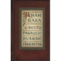 Anam cara. Keltų pasaulio dvasinė išmintis/ O'Donohue J.