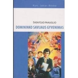 Šventojo paauglio Domininko Savijaus gyvenimas/ Bosko J.