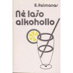Nė lašo alkoholio/ Reimanas B.