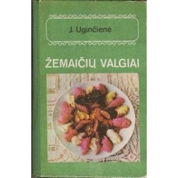 Žemaičių valgiai/ Uginčienė J.