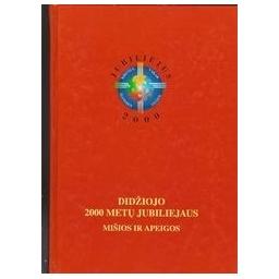 Didžiojo 2000 metų jubiliejaus mišios ir apeigos/ Autorių kolektyvas