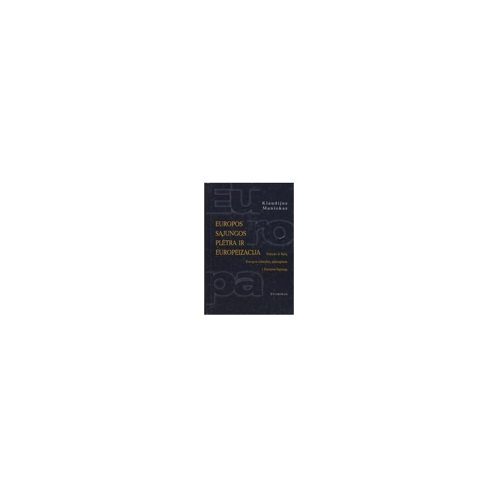 Europos Sąjungos plėtra ir europeizacija. Vidurio ir Rytų Europos valstybių įsijungimas į Europos Sąjungą/ Maniokas K.
