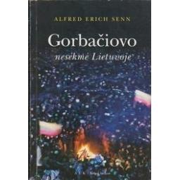 Gorbačiovo nesėkmė Lietuvoje/ Senn A. E.
