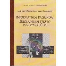 Informatikos pagrindai. Šiuolaikiniai teksto tvarkymo būdai. Vadovėlis/ Švanytė-Dzemydienė D., Naujikienė R.