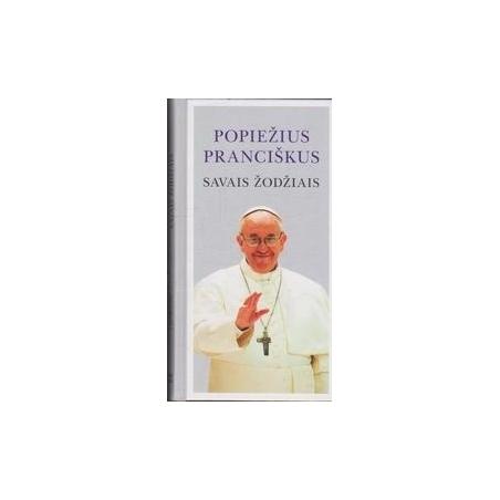 Popiežius Pranciškus. Savais žodžiais/ Schwietert Collazo J., Rogak L.