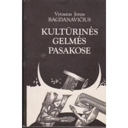 Kultūrinės gelmės pasakose (1 dalis)/ Bagdanavičius V. J.