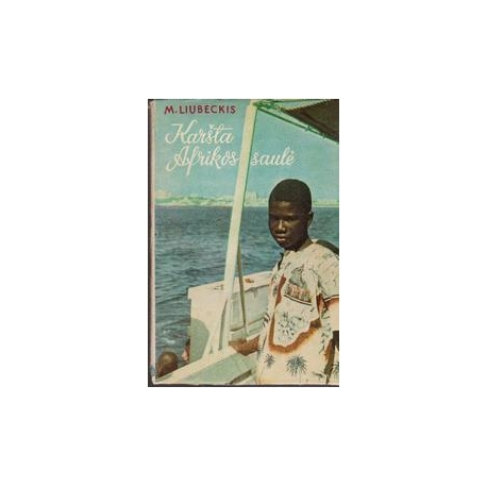 Karšta Afrikos saulė/ Liubeckis M.