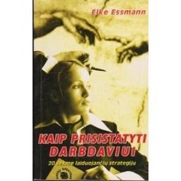 Kaip prisistatyti darbdaviui: 20 sėkmę laiduojančių strategijų/ Essmann E.
