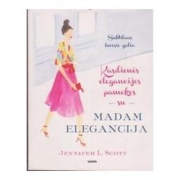 Kasdienės elegancijos pamokos su Madam Elegancija/ Scott J. L.