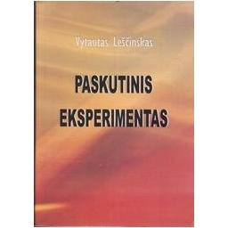 Paskutinis eksperimentas/ Leščinskas V.