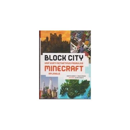 Kaip kurti neįtikėtinus pasaulius Minecraft aplinkoje. Block City/ Kearney K., Strovoz Y.