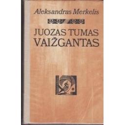 Juozas Tumas Vaižgantas/ Merkelis A.