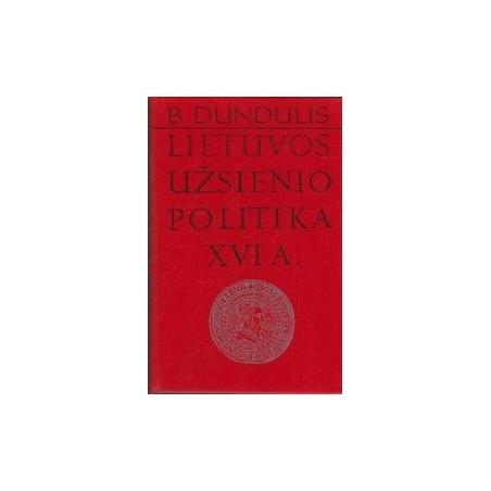 Lietuvos užsienio politika XVI a./ Dundulis B.