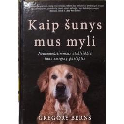 Kaip šunys mus myli: neuromokslininkas atskleidžia šuns smegenų paslaptis/ Berns G.