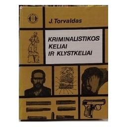 Kriminalistikos keliai ir klystkeliai/ Torvaldas J.