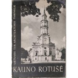 Kauno rotušė. Lietuvos TSR architektūros paminklai/ Pilypaitis A.