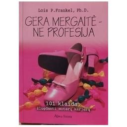 Gera mergaitė - ne profesija. 101 klaida, žlugdanti moterų karjerą/ Frankel L. P.