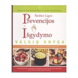 Širdies ligos prevencijos ir išgydymo valgių knyga/ Esselstyn A. C., Esselstyn J.