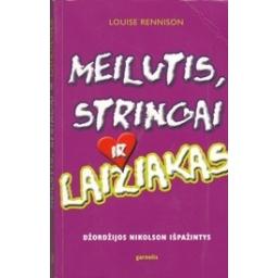 Meilutis, stringai ir laižiakas. Džordžijos Nikolson išpažintys/ Rennison L.