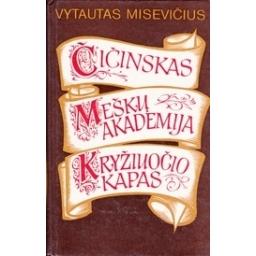 Čičinskas. Meškų akademija. Kryžiuočio kapas/ Misevičius V.