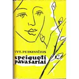 Speiguoti pavasariai/ Petkevičius V.