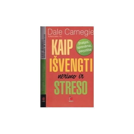 Kaip išvengti nerimo ir streso/ Carnegie D.