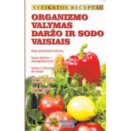 Organizmo valymas daržo ir sodo vaisiais/ Kavaliauskienė G.