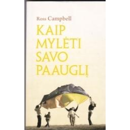 Kaip myleti savo paauglį/ Campbell R.