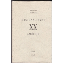 Nacionalizmas XX amžiuje/ Smith A. D.