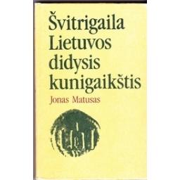 Švitrigaila Lietuvos didysis kunigaikštis/ Matusas J.