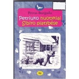 Petriuko nuotykiai Sibiro platybėse/ Burgaila P.